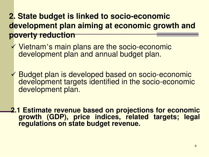 2. State budget is linked to socio-economic development plan aiming at economic growth and poverty reduction