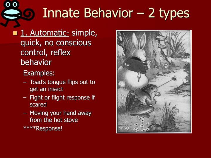 Innate Behavior – 2 types