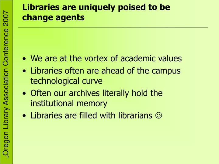 Libraries are uniquely poised to be change agents