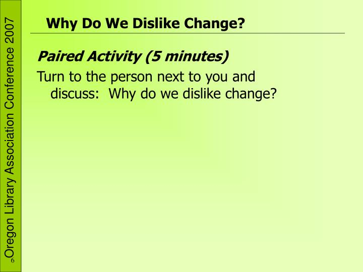 Why Do We Dislike Change?