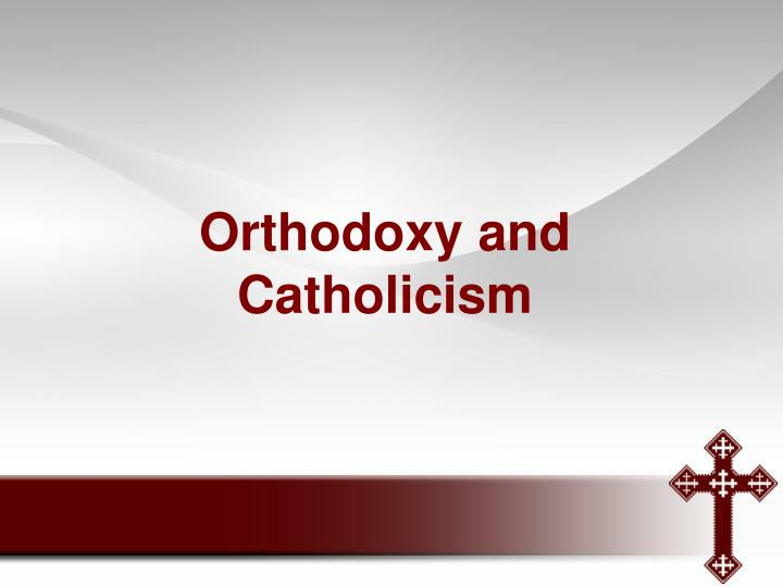 Orthodoxy and catholicism