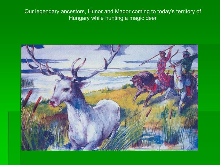 Our legendary ancestors, Hunor and Magor coming to today's territory of