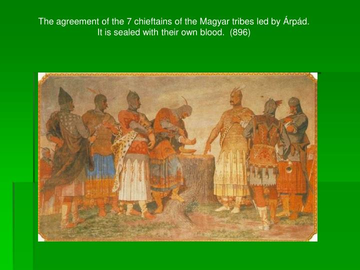 The agreement of the 7 chieftains of the Magyar tribes led by Árpád.