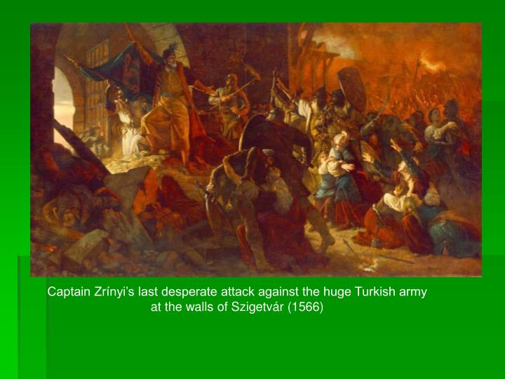 Captain Zrínyi's last desperate attack against the huge Turkish army