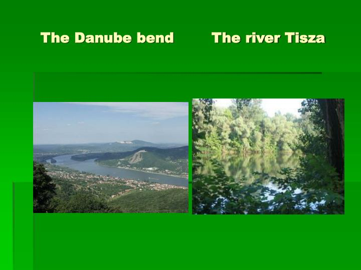 The Danube bend        The river Tisza