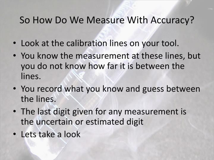 So How Do We Measure With Accuracy?