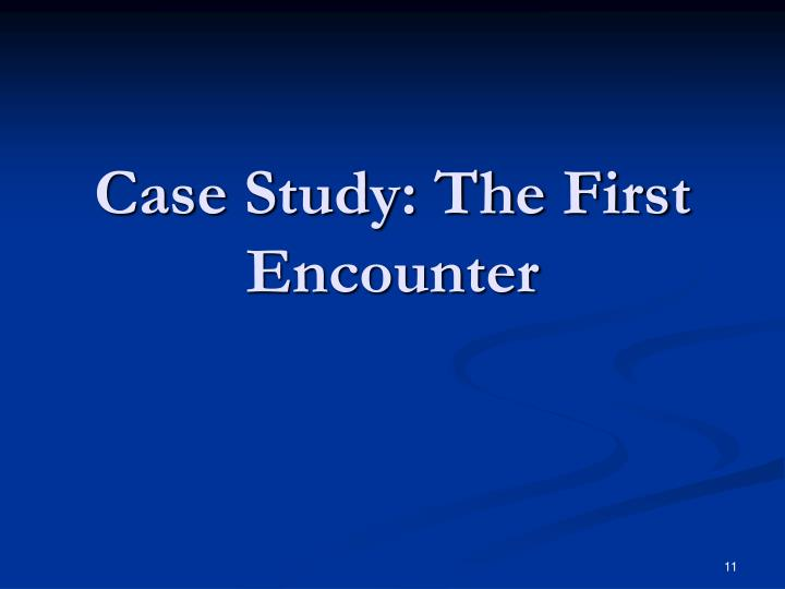 Case Study: The First Encounter