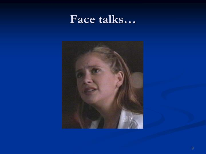 Face talks…