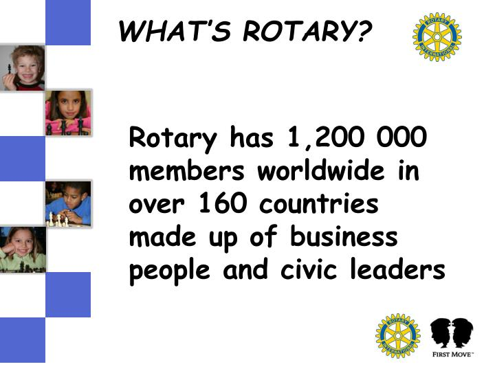Rotary has 1,200 000 members worldwide in over 160 countries made up of business people and civic leaders