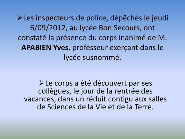 Les inspecteurs de police, dépêchés le jeudi 6/09/2012, au lycée Bon Secours, ont constaté la présence du corps inanimé de M.