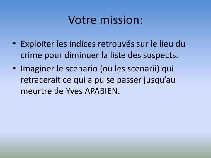 Votre mission: