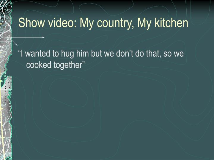 Show video: My country, My kitchen