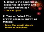 1 what is the continuous sequence of growth and division known as