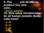 9 the cell divides to produce two new cells