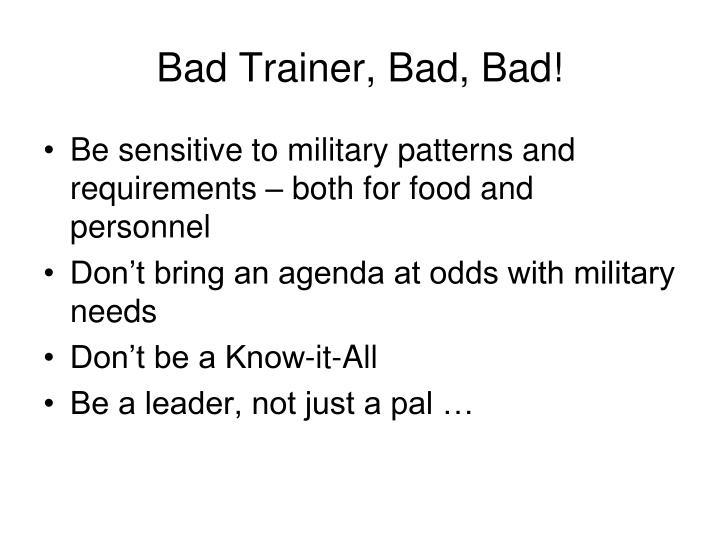 Bad Trainer, Bad, Bad!