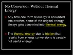 no conversion without thermal energy