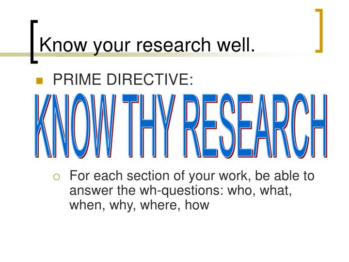Know your research well.