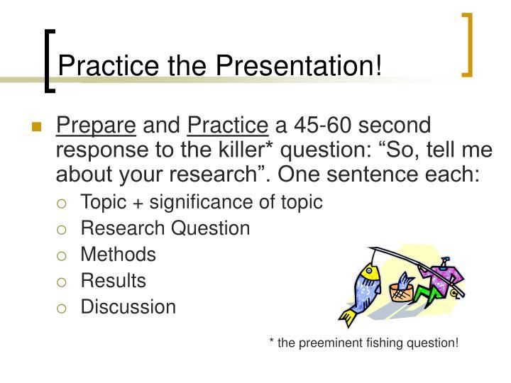Practice the Presentation!