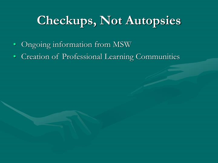 Checkups, Not Autopsies