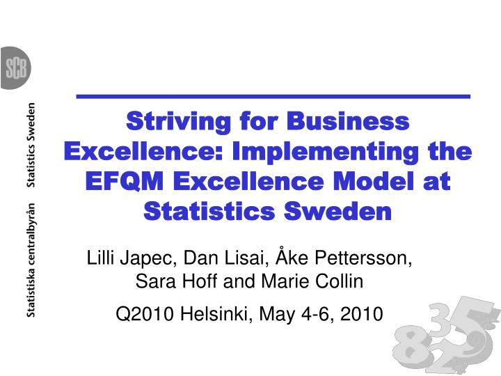 Striving for business excellence implementing the efqm excellence model at statistics sweden