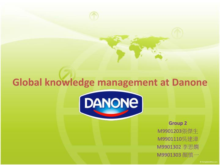global knowledge management at danone Global knowledge management at danone b critical certified categories for the organization incorporate guys's, girls's and youngsters's apparel, extras, baggage, watches and shoes in combination with wholesale licensing, the company can also be putting together retail license franchisees and is particularly now operating 450 retail suppliers.