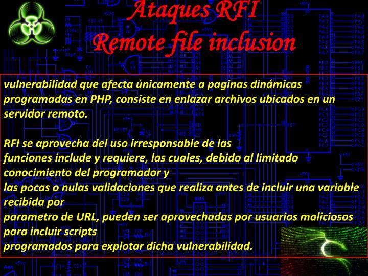 vulnerabilidad que afecta únicamente a paginas dinámicas programadas en PHP, consiste en enlazar archivos ubicados en un servidor remoto.