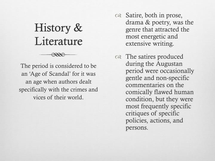 Satire, both in prose, drama & poetry, was the genre that attracted the most energetic and extensive writing.