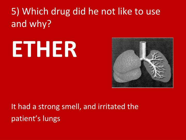 5) Which drug did he not like to use and why?