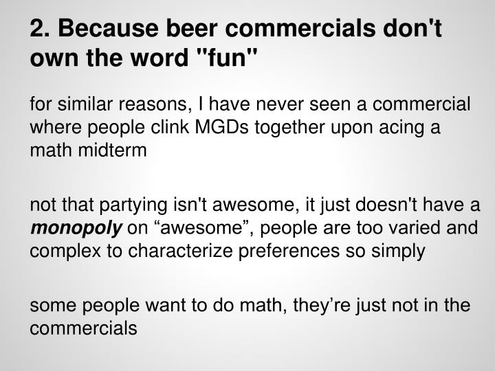 "2. Because beer commercials don't own the word ""fun"""