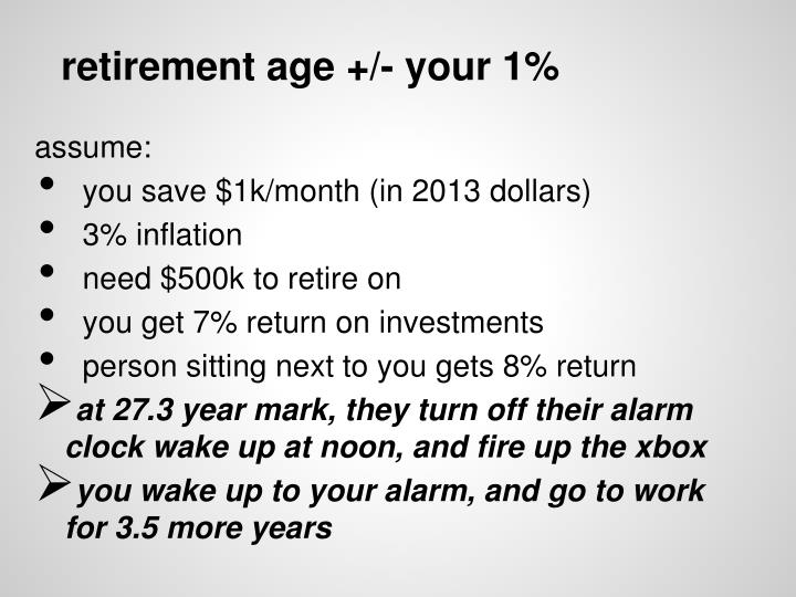 retirement age +/- your 1%