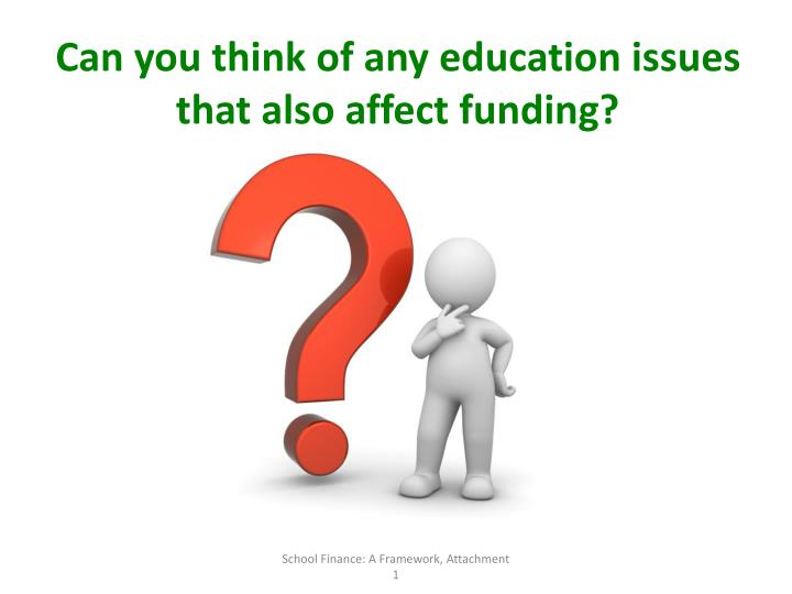 Can you think of any education issues that also affect funding?