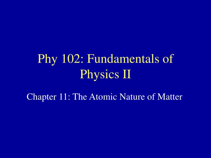Phy 102 fundamentals of physics ii