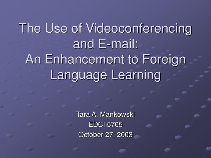 The use of videoconferencing and e mail an enhancement to foreign language learning