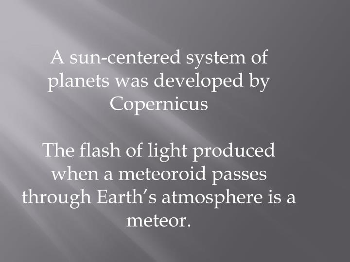 A sun-centered system of planets was developed by Copernicus