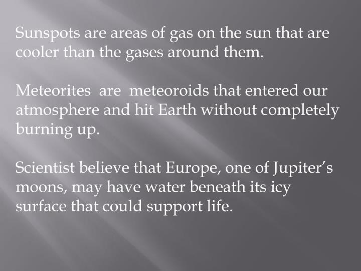 Sunspots are areas of gas on the sun that are cooler than the gases around them.
