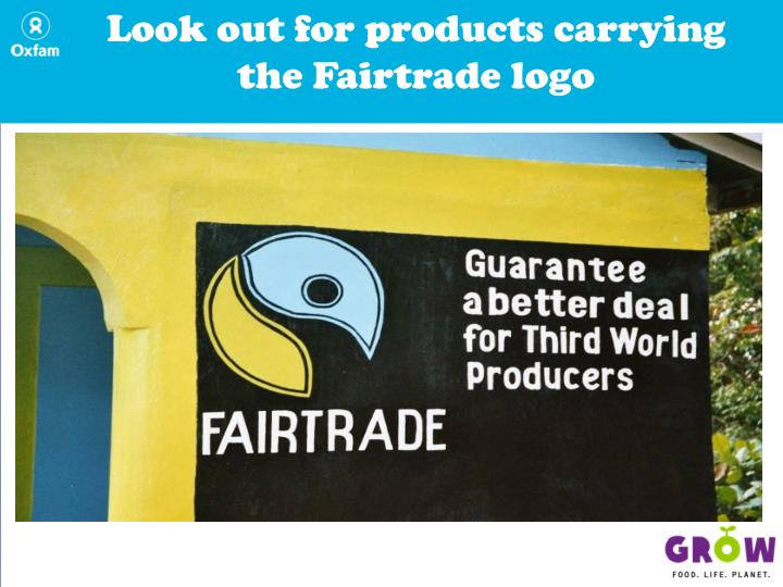 Look out for products carrying the Fairtrade logo