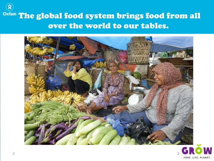 The global food system brings food from all over the world to our tables.