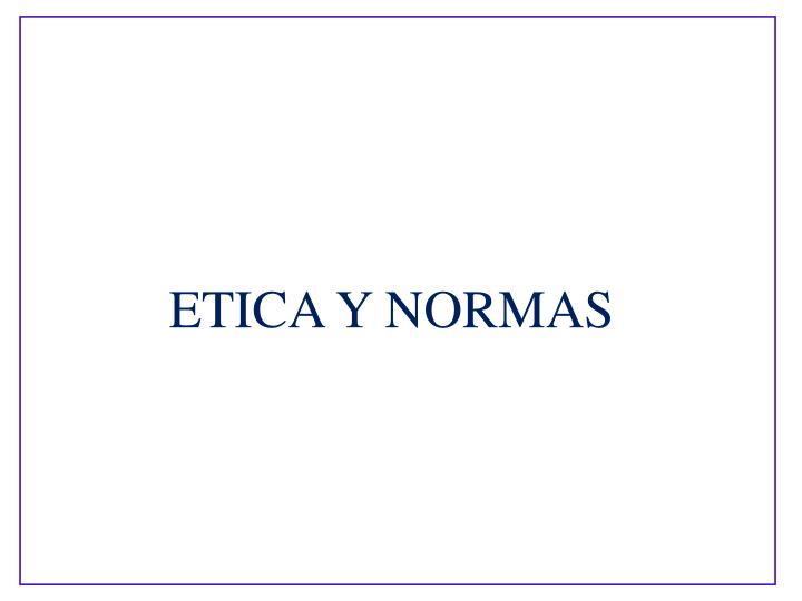 ETICA Y NORMAS