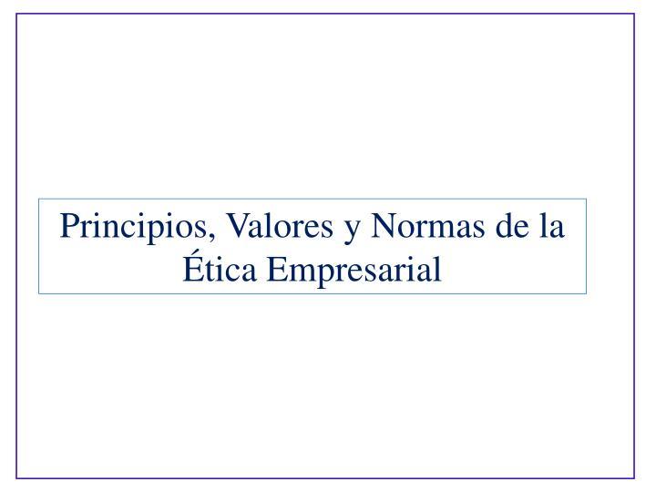 Principios, Valores y Normas de la        tica Empresarial