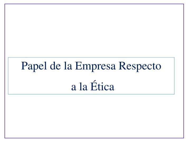 Papel de la Empresa Respecto