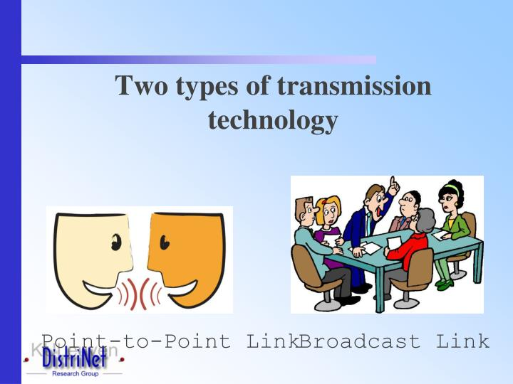 Two types of transmission technology