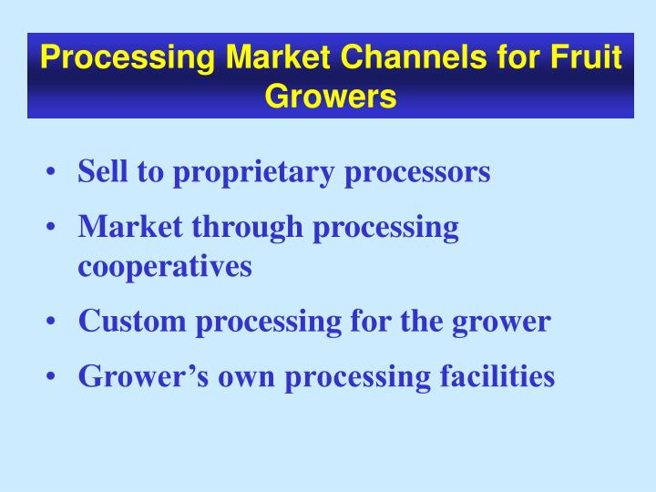 Processing Market Channels for Fruit Growers