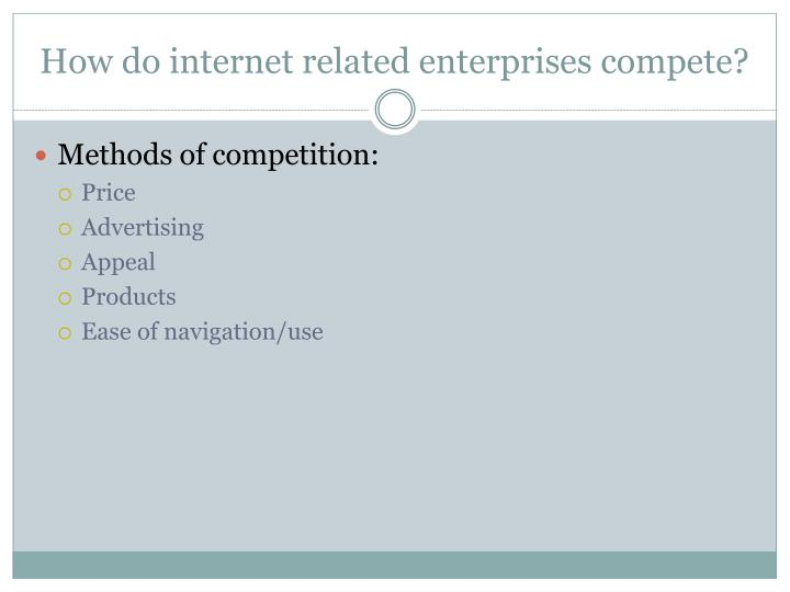 How do internet related enterprises compete?