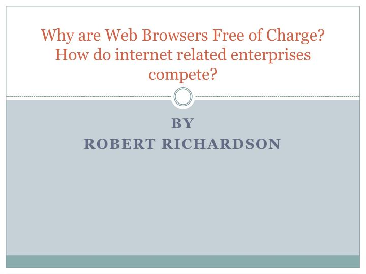 Why are web browsers free of charge how do internet related enterprises compete