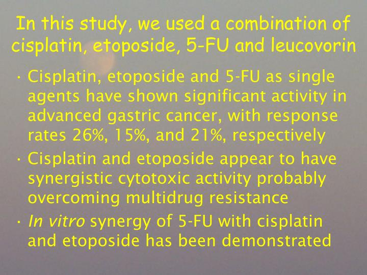 In this study, we used a combination of cisplatin, etoposide, 5-FU and leucovorin