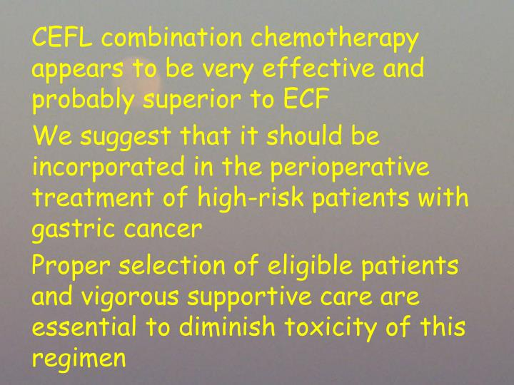 CEFL combination chemotherapy appears to be very effective and probably superior to ECF