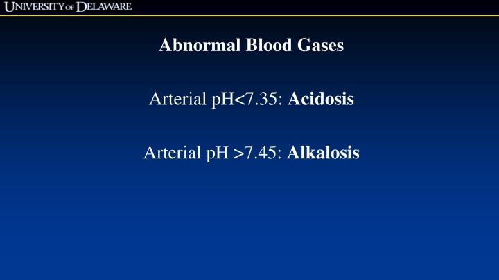 Abnormal blood gases arterial ph 7 35 acidosis arterial ph 7 45 alkalosis