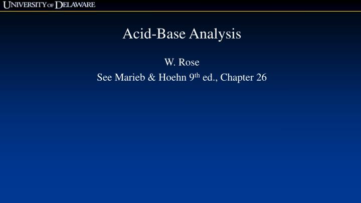 Acid base analysis w rose see marieb hoehn 9 th ed chapter 26
