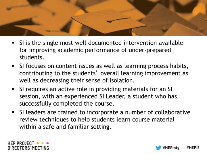 SI is the single most well documented intervention available for improving academic performance of under-prepared students.