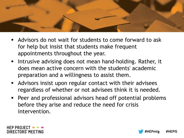 Advisors do not wait for students to come forward to ask for help but insist that students make frequent appointments throughout the year.
